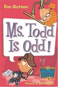 Ms. Todd Is Odd! (My Weird School, Bk 12)