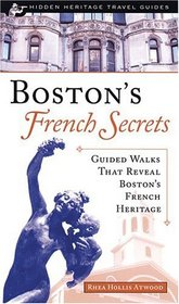Boston's French Secrets: Guided Walks That Reveal Boston's French Heritage (Hidden Heritage Travel Guides)
