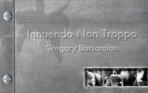 Innuendo Non Troppo: The Work of Gregory Barsamian