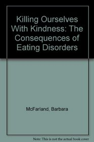 Killing Ourselves With Kindness: The Consequences of Eating Disorders (#1274b)