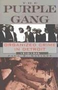 The Purple Gang : Organized Crime in Detroit 1910-1945