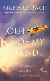 Out of My Mind: A Flight into the Realm of Thought and Spirit (Self Discovery)
