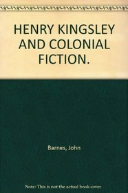 Henry Kingsley and Colonial Fiction (Australian Writers & Their Work)