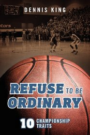 Refuse to Be Ordinary: 10 Championship Traits