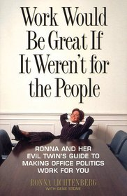 Work Would Be Great If It Weren't for the People: Ronna and Her Evil Twin's Guide to Making Office Politics Work for You