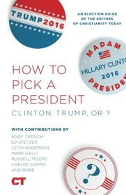 How To Pick A President: Clinton, Trump, or ?