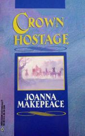 Crown Hostage (Harlequin Historicals, No 72)