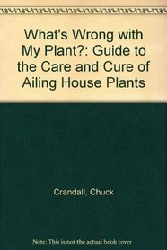 What's Wrong with My Plant?': A Guide to the Care and Cure of Ailing Houseplants