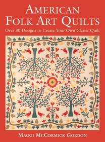 American Folk Art Quilts: Over 30 Designs to Create Your Own Classic Quilt