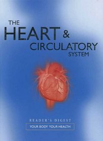 THE HEART AND CIRCULATORY SYSTEM; Reader's Digest Your Body Your Health, (Your Body Your Health)
