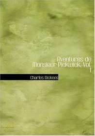 Aventures de Monsieur Pickwick, Vol. I (Large Print Edition) (French Edition)