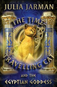 The Time-Travelling Cat and the Egyptian Goddess (Time-Travelling Cat series)
