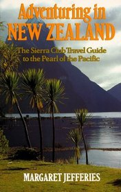 Adventuring in New Zealand: The Sierra Club Travel Guide to the Pearl of the Pacific (Adventuring in New Zealand)