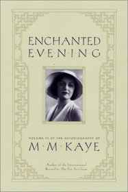 Enchanted Evening: The Autobiography of M. M. Kaye (Kaye, M. M. Autobiography of M.M. Kaye, V. 3.)