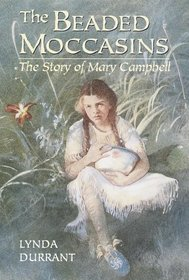 The Beaded Moccasins: The Story of Mary Campbell