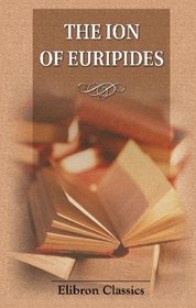 ��������� ���. The Ion of Euripides: With a Translation into English Verse and Introduction and Notes by A. W. Verrall