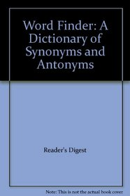 Word Finder: A Dictionary of Synonyms and Antonyms