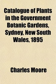 Catalogue of Plants in the Government Botanic Gardens, Sydney, New South Wales, 1895