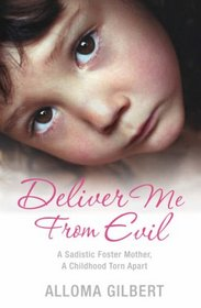 Deliver Me from Evil: The Heartrending True Story of a Childhood Torn Apart