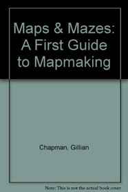 Maps & Mazes: A First Guide to Mapmaking
