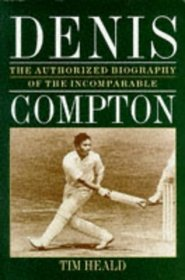 Denis Compton: The Authorized Biography of the Incomparable
