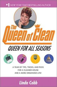 A Queen for All Seasons : A Year of Tips, Tricks, and Picks for a Cleaner House and a More Organized Life!