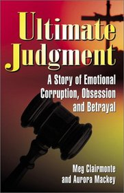 Ultimate Judgment : A Story of Emotional Corruption, Obsession and Betrayal