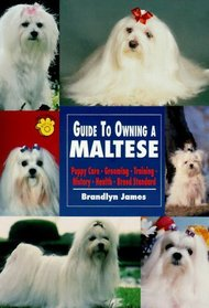 Guide to Owning a Maltese: Puppy Care, Grooming, Training, History, Health, Breed Standard (Re Dog Series)