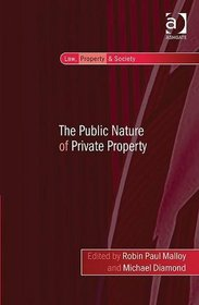 The Public Nature of Private Property (Law, Property and Society)