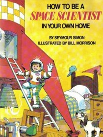 How to Be a Space Scientist in Your Own Home