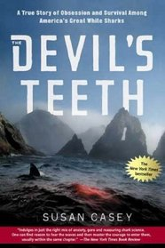 The Devil's Teeth : A True Story of Obsession and Survival Among America's Great White Sharks