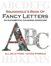 Squidoodle's Book of Fancy Letters: An Adult Coloring Book