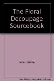 The Floral Decoupage Sourcebook