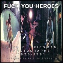 Fuck You Heroes: Glen E. Friedman Photographs, 1976-1991.