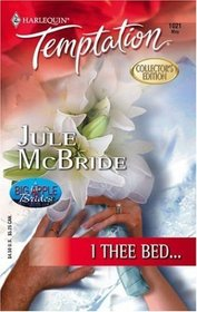I Thee Bed... (Big Apple Brides, Bk 3) (Harlequin Temptation, No 121)