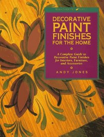 Decorative Paint Finishes for the Home: A Complete Guide to Decorative Paint Finishes for Interiors, Furniture, and Accessories (Watson-Guptill Crafts)