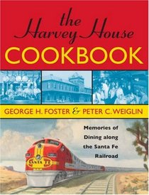 The Harvey House Cookbook, 2nd Edition: Memories of Dining Along the Santa Fe Railway