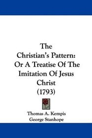 The Christian's Pattern: Or A Treatise Of The Imitation Of Jesus Christ (1793)