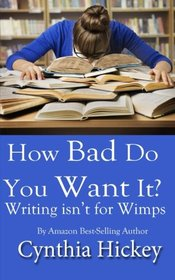 How Bad Do You Want It: Writing isn't for wimps