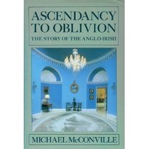 Ascendancy to Oblivion: Story of the Anglo-Irish