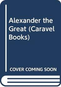 Alexander the Great (Caravel Books)