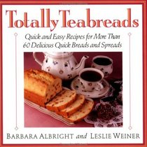 Totally Teabreads/Quick and Easy Recipes for More Than 60 Delicious Quick Breads and Spreads