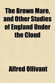The Brown Mare, and Other Studies of England Under the Cloud