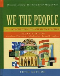 We the People: An Introduction to American Politics, Texas Edition, Fifth Edition
