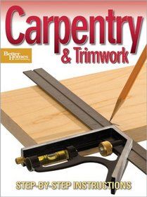 Carpentry and Trimwork: Step-by-Step Instructions (Better Homes & Gardens Do It Yourself)