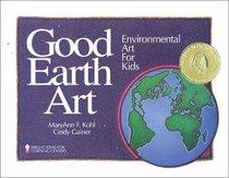 Good Earth Art: Environmental Art for Kids (Kohl, Mary Ann F. Bright Ideas for Learning Centers.)