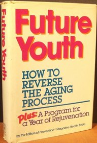 Future Youth: How to Reverse the Aging Process : Plus a Program for a Year of Rejuvenation