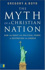The Myth of a Christian Nation: How the Quest for Political Power is Destroying the Church