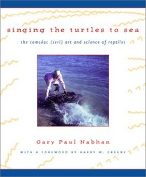Singing the Turtles to Sea: The Comc�ac (Seri) Art and Science of Reptiles