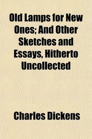 Old Lamps for New Ones; And Other Sketches and Essays, Hitherto Uncollected